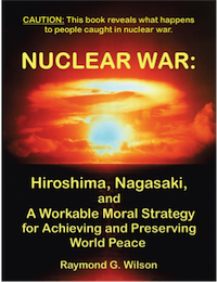 Nuclear War:                 Hiroshima, Nagasaki, and A Workable Moral Strategy for                 Achieving and Preserving World Peace